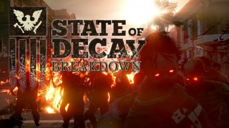 ������� State of Decay Breakdown ����� �������